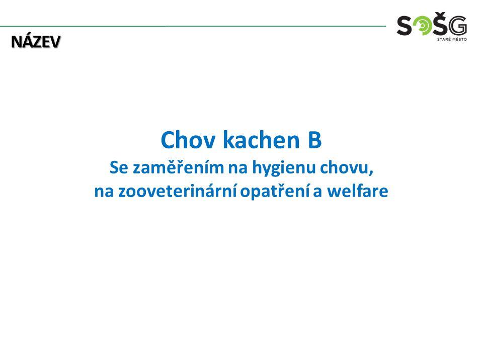 Chov kachen B Se zaměřením na hygienu chovu, na zooveterinární opatření a welfare NÁZEV