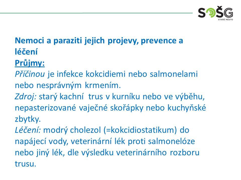 Nemoci a paraziti jejich projevy, prevence a léčení Průjmy: Příčinou je infekce kokcidiemi nebo salmonelami nebo nesprávným krmením.