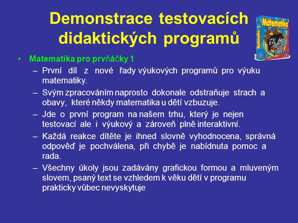 Demonstrace testovacích didaktických programů Matematika pro prvňáčky 1 –První díl z nové řady výukových programů pro výuku matematiky. –Svým zpracová