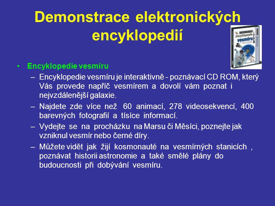 Demonstrace elektronických encyklopedií Encyklopedie vesmíru –Encyklopedie vesmíru je interaktivně - poznávací CD ROM, který Vás provede napříč vesmír