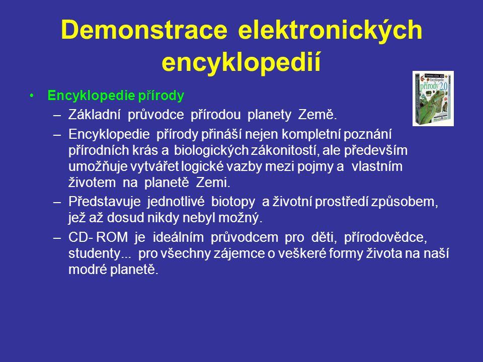 Demonstrace elektronických encyklopedií Encyklopedie přírody –Základní průvodce přírodou planety Země. –Encyklopedie přírody přináší nejen kompletní p