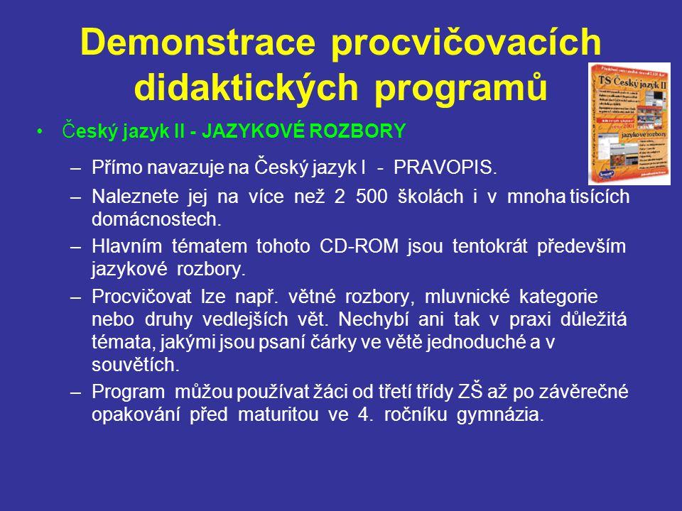 Demonstrace procvičovacích didaktických programů Český jazyk II - JAZYKOVÉ ROZBORY –Přímo navazuje na Český jazyk I - PRAVOPIS. –Naleznete jej na více