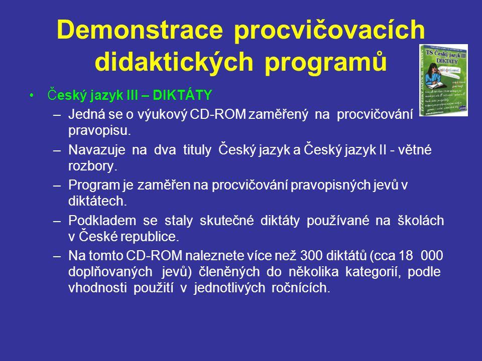 Demonstrace procvičovacích didaktických programů Český jazyk III – DIKTÁTY –Jedná se o výukový CD-ROM zaměřený na procvičování pravopisu. –Navazuje na