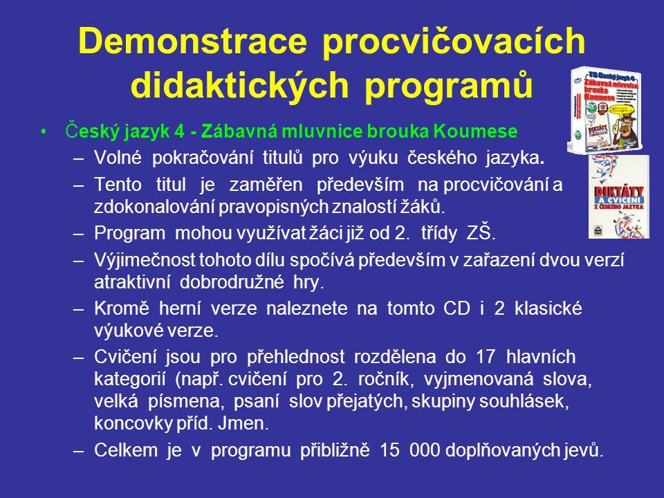 Demonstrace procvičovacích didaktických programů Český jazyk 4 - Zábavná mluvnice brouka Koumese –Volné pokračování titulů pro výuku českého jazyka. –