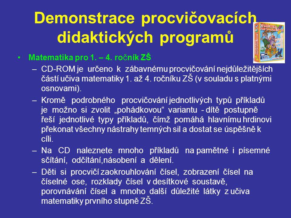 Demonstrace procvičovacích didaktických programů Matematika pro 1. – 4. ročník ZŠ –CD-ROM je určeno k zábavnému procvičování nejdůležitějších částí uč
