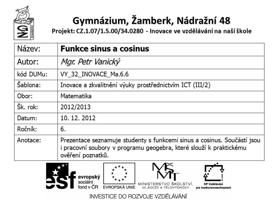Funkce sinus a cosinus Mgr. Petr Vanický Gymnázium Žamberk