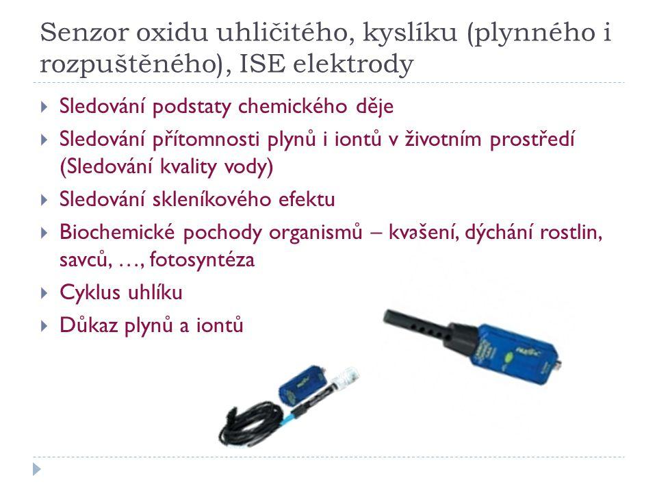 Senzor oxidu uhličitého, kyslíku (plynného i rozpuštěného), ISE elektrody  Sledování podstaty chemického děje  Sledování přítomnosti plynů i iontů v