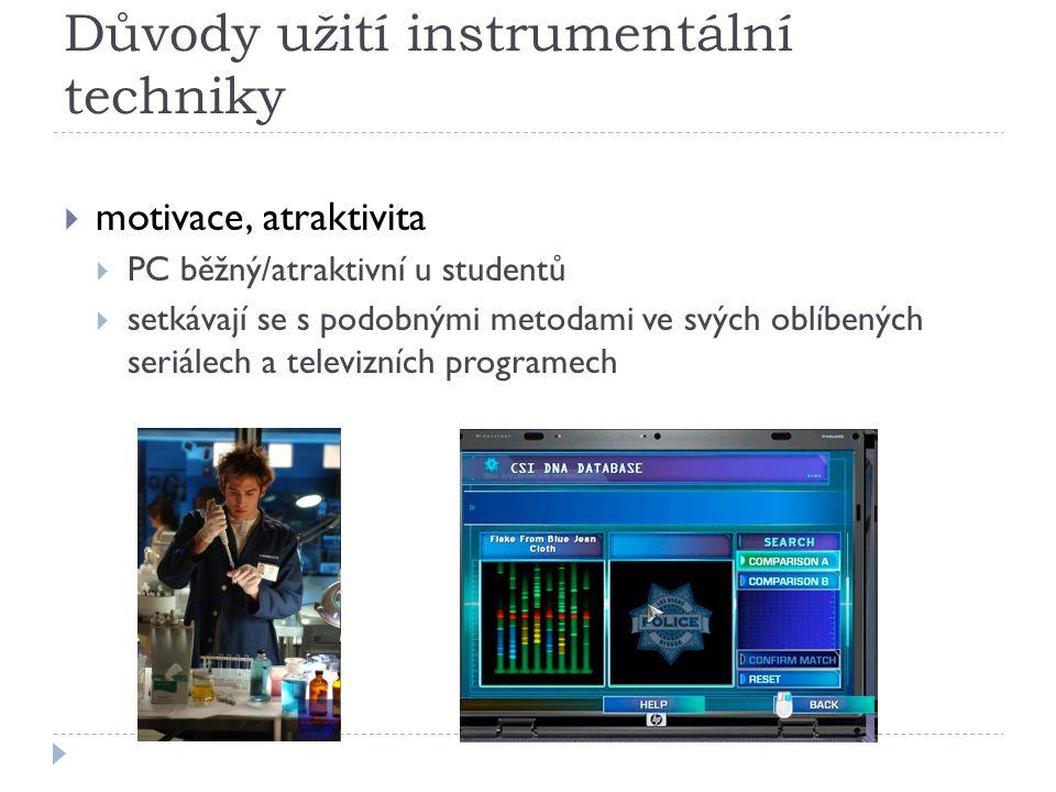Důvody užití instrumentální techniky  motivace, atraktivita  PC běžný/atraktivní u studentů  setkávají se s podobnými metodami ve svých oblíbených seriálech a televizních programech