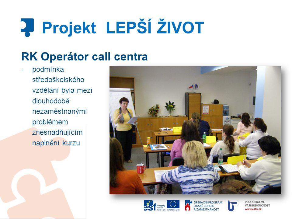 RK Operátor call centra -podmínka středoškolského vzdělání byla mezi dlouhodobě nezaměstnanými problémem znesnadňujícím naplnění kurzu Projekt LEPŠÍ Ž