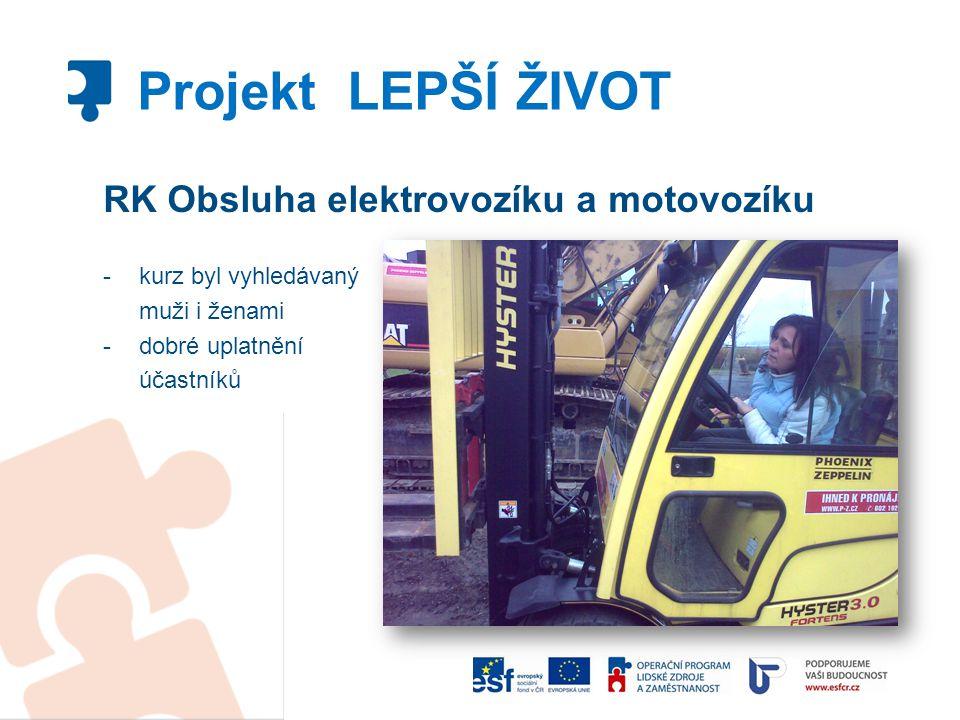 RK Obsluha elektrovozíku a motovozíku -kurz byl vyhledávaný muži i ženami -dobré uplatnění účastníků Projekt LEPŠÍ ŽIVOT