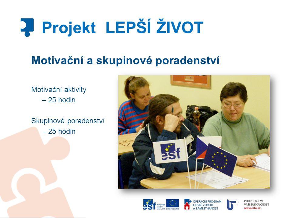 Motivační a skupinové poradenství Motivační aktivity – 25 hodin Skupinové poradenství – 25 hodin Projekt LEPŠÍ ŽIVOT