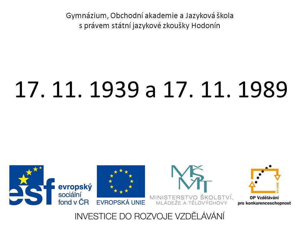 Gymnázium, Obchodní akademie a Jazyková škola s právem státní jazykové zkoušky Hodonín 17. 11. 1939 a 17. 11. 1989
