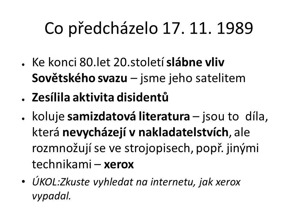 Co předcházelo 17. 11. 1989 ● Ke konci 80.let 20.století slábne vliv Sovětského svazu – jsme jeho satelitem ● Zesílila aktivita disidentů ● koluje sam