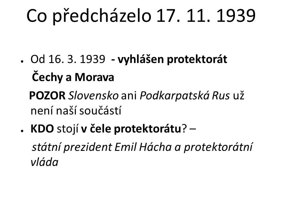 ● Od 16. 3. 1939 - vyhlášen protektorát Čechy a Morava POZOR Slovensko ani Podkarpatská Rus už není naší součástí ● KDO stojí v čele protektorátu? – s