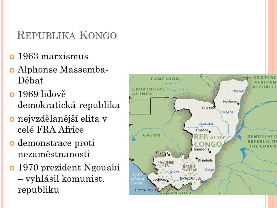 R EPUBLIKA K ONGO 1963 marxismus Alphonse Massemba- Débat 1969 lidově demokratická republika nejvzdělanější elita v celé FRA Africe demonstrace proti nezaměstnanosti 1970 prezident Ngouabi – vyhlásil komunist.
