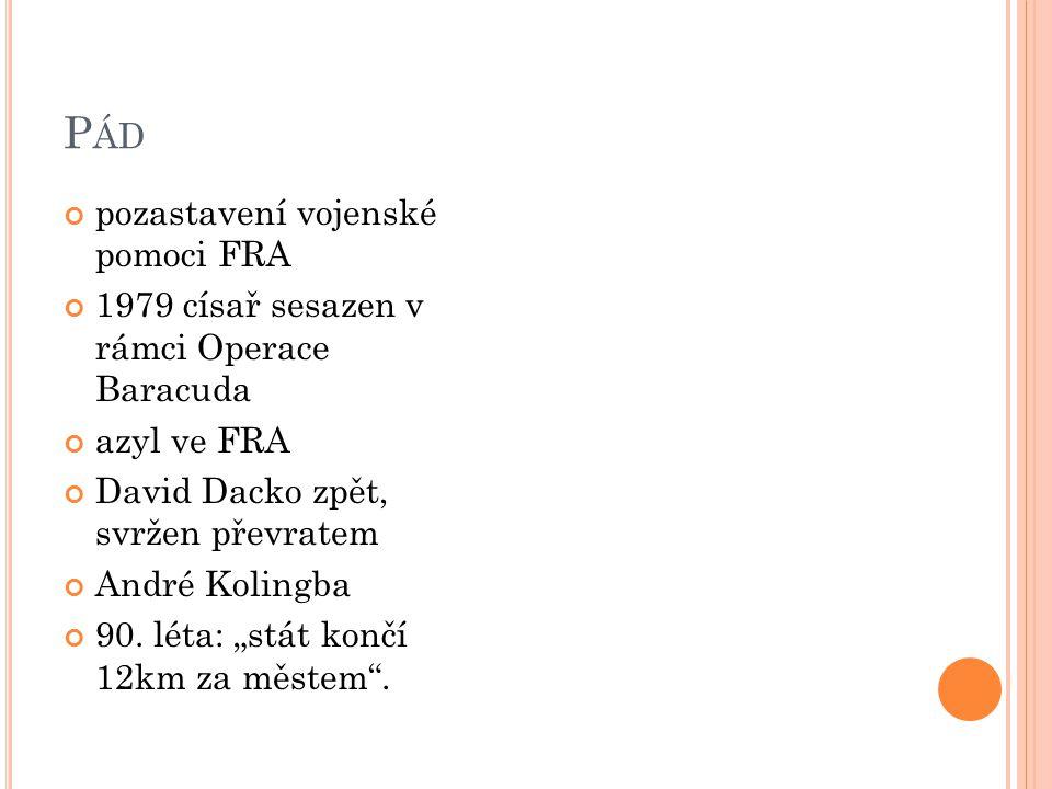 P ÁD pozastavení vojenské pomoci FRA 1979 císař sesazen v rámci Operace Baracuda azyl ve FRA David Dacko zpět, svržen převratem André Kolingba 90.
