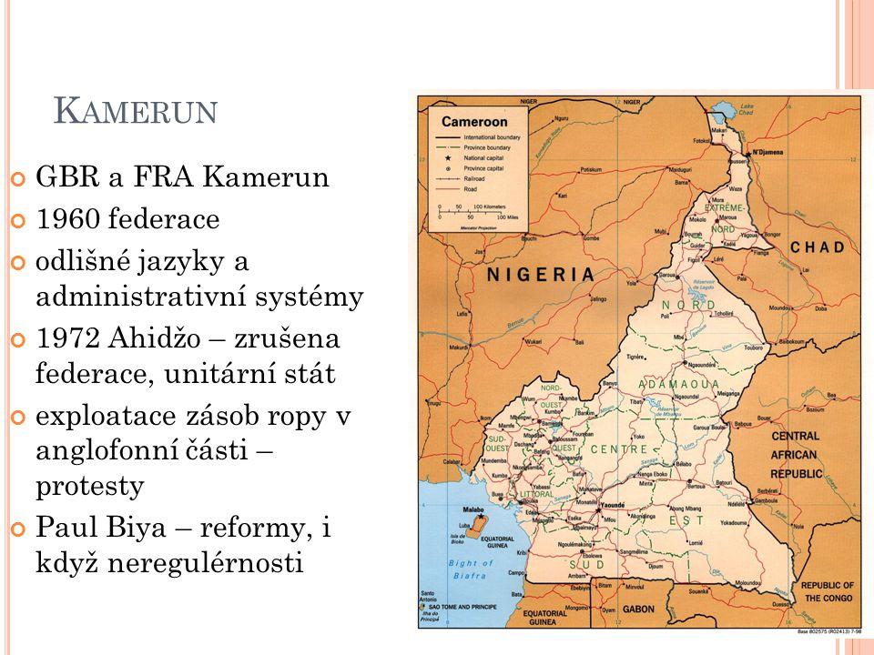 K AMERUN GBR a FRA Kamerun 1960 federace odlišné jazyky a administrativní systémy 1972 Ahidžo – zrušena federace, unitární stát exploatace zásob ropy v anglofonní části – protesty Paul Biya – reformy, i když neregulérnosti