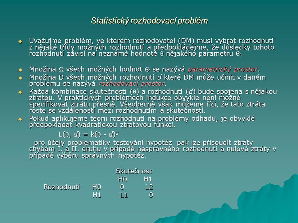 Statistický rozhodovací problém  Uvažujme problém, ve kterém rozhodovatel (DM) musí vybrat rozhodnutí z nějaké třídy možných rozhodnutí a předpokláde