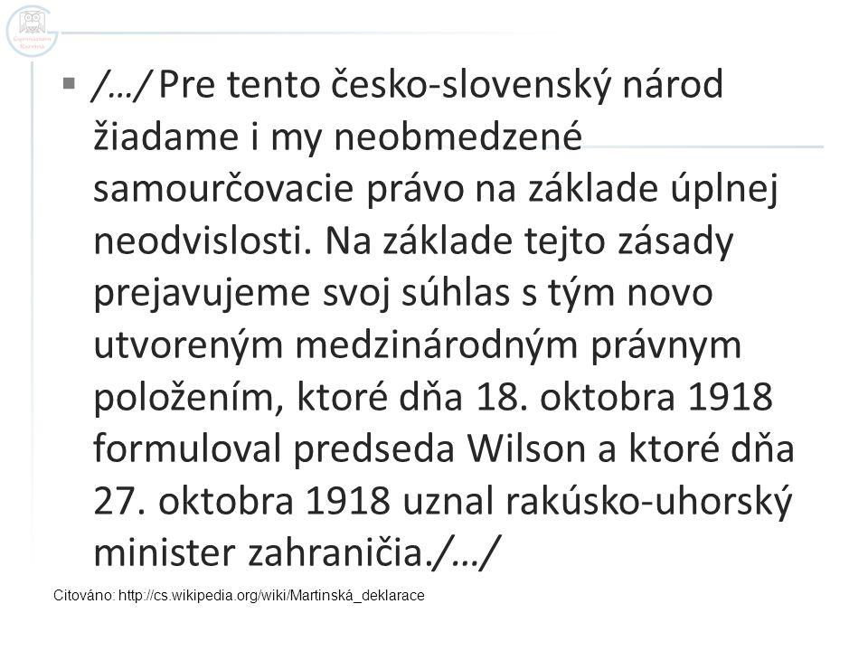  /…/ Pre tento česko-slovenský národ žiadame i my neobmedzené samourčovacie právo na základe úplnej neodvislosti. Na základe tejto zásady prejavujeme