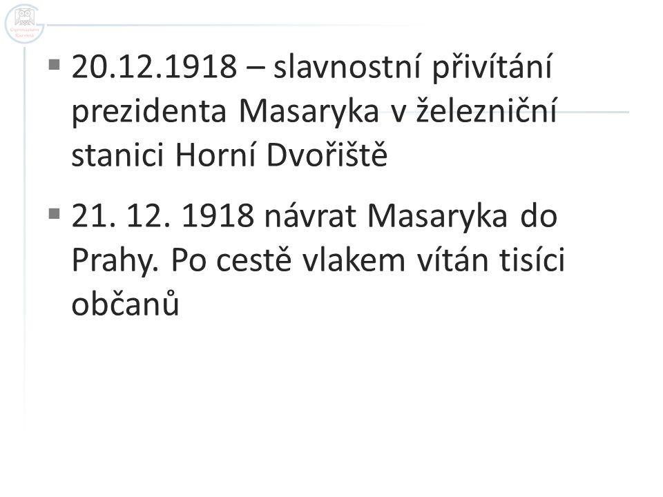  20.12.1918 – slavnostní přivítání prezidenta Masaryka v železniční stanici Horní Dvořiště  21. 12. 1918 návrat Masaryka do Prahy. Po cestě vlakem v