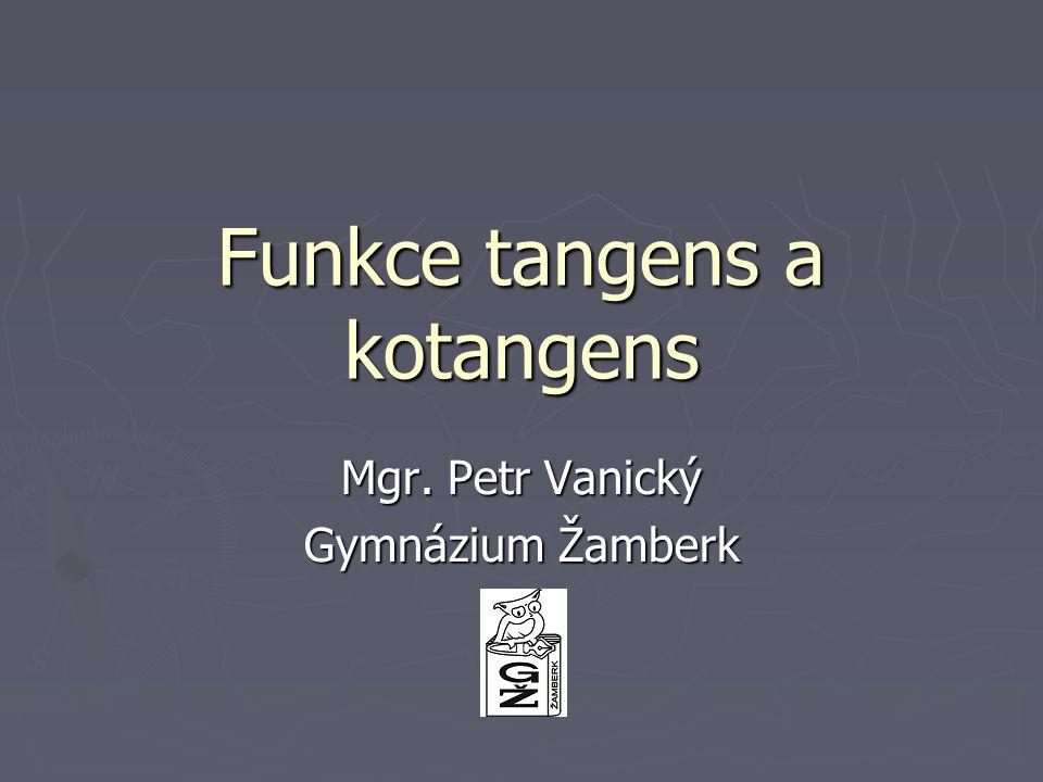 Funkce tangens a kotangens Mgr. Petr Vanický Gymnázium Žamberk