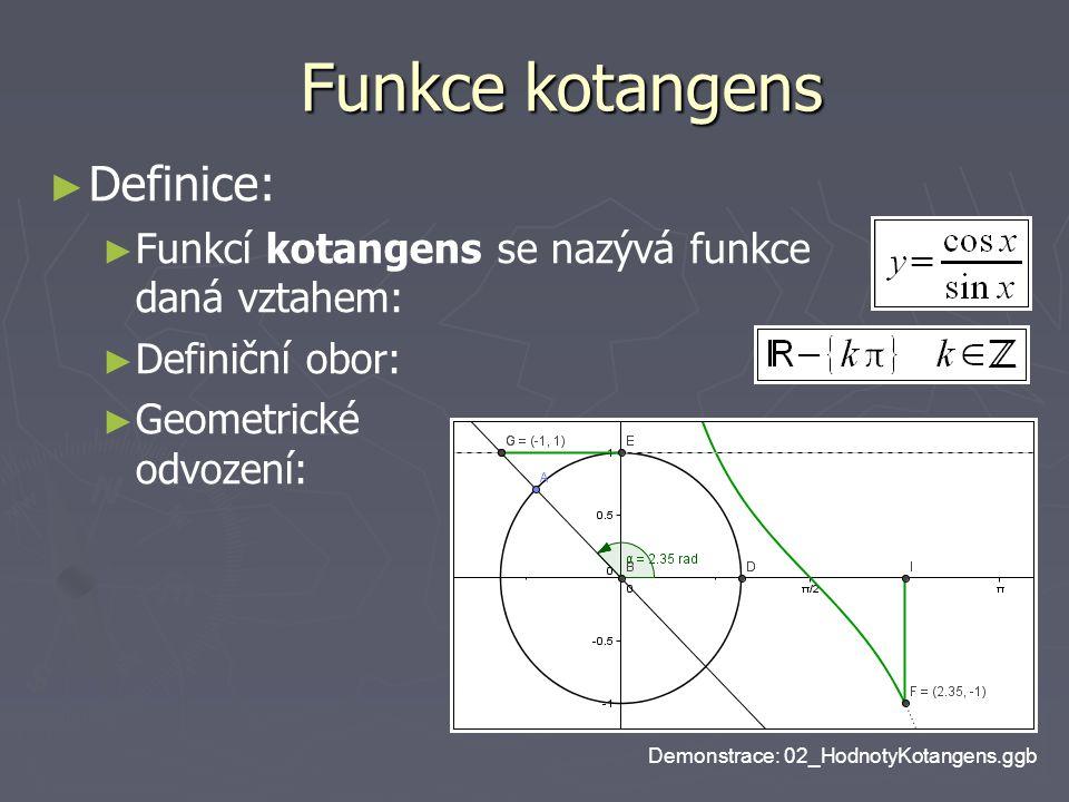Funkce kotangens ► ► Definice: ► ► Funkcí kotangens se nazývá funkce daná vztahem: ► ► Definiční obor: ► ► Geometrické odvození: Demonstrace: 02_Hodno