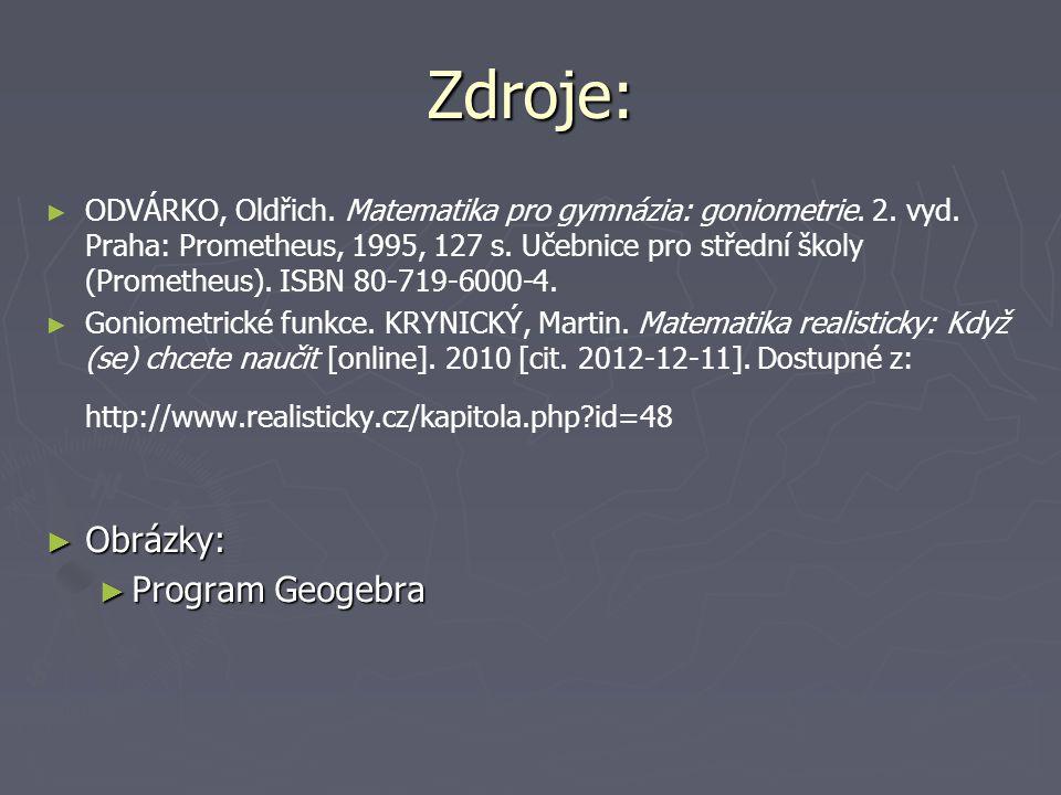 Zdroje: ► ► ODVÁRKO, Oldřich. Matematika pro gymnázia: goniometrie.
