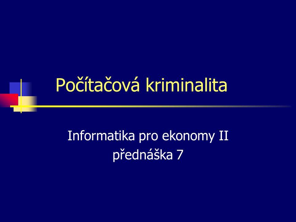 Počítačová kriminalita Informatika pro ekonomy II přednáška 7