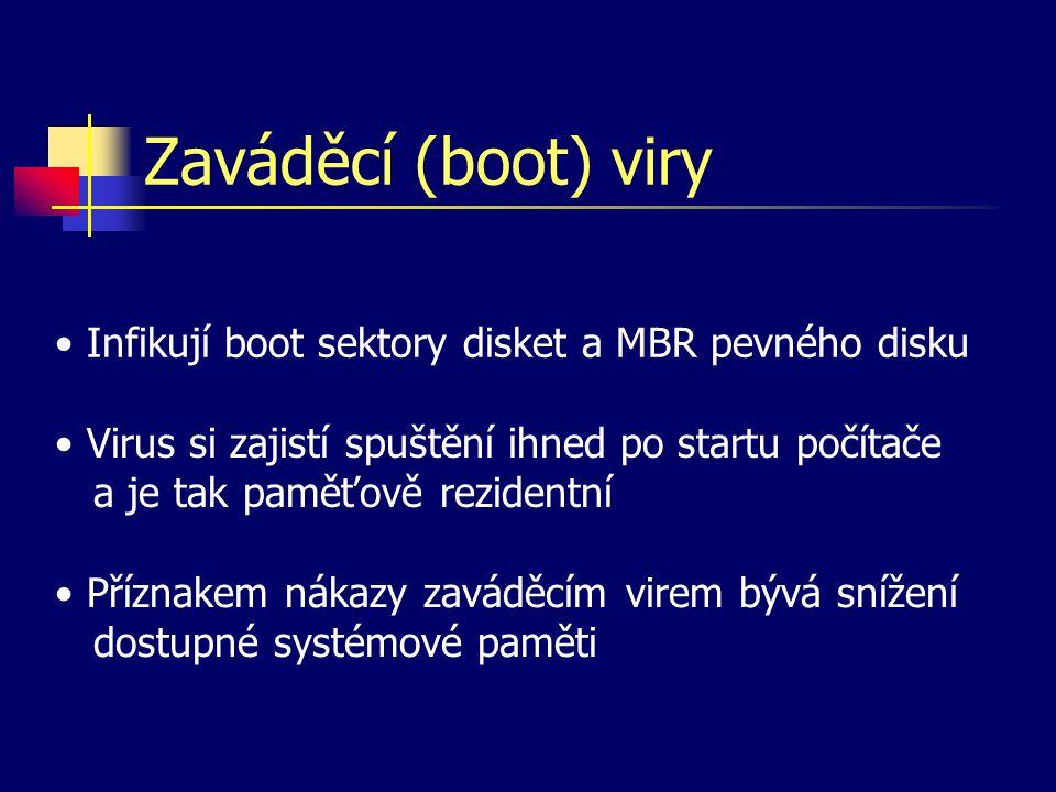 Zaváděcí (boot) viry Infikují boot sektory disket a MBR pevného disku Virus si zajistí spuštění ihned po startu počítače a je tak paměťově rezidentní