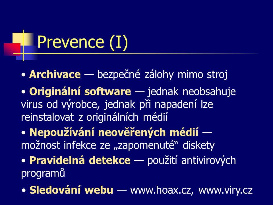 Prevence (I) Archivace — bezpečné zálohy mimo stroj Originální software — jednak neobsahuje virus od výrobce, jednak při napadení lze reinstalovat z o
