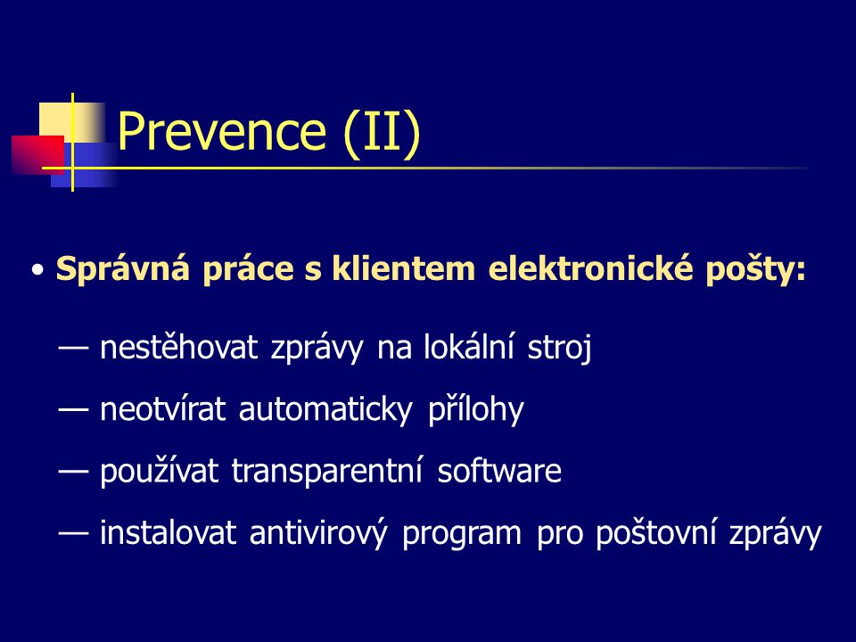Prevence (II) Správná práce s klientem elektronické pošty: — nestěhovat zprávy na lokální stroj — neotvírat automaticky přílohy — používat transparent