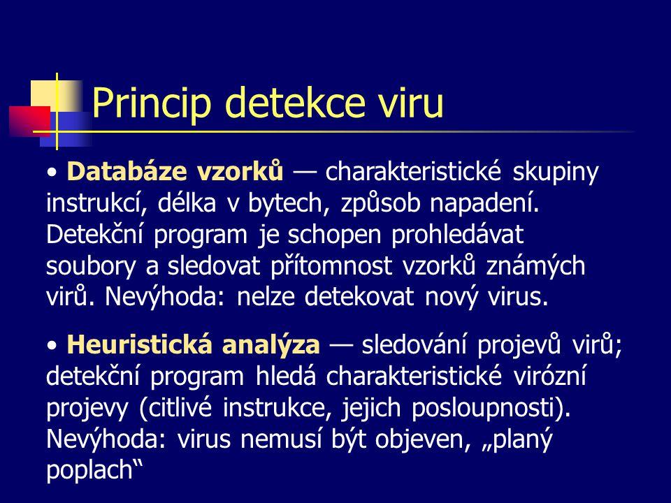 Princip detekce viru Databáze vzorků — charakteristické skupiny instrukcí, délka v bytech, způsob napadení. Detekční program je schopen prohledávat so