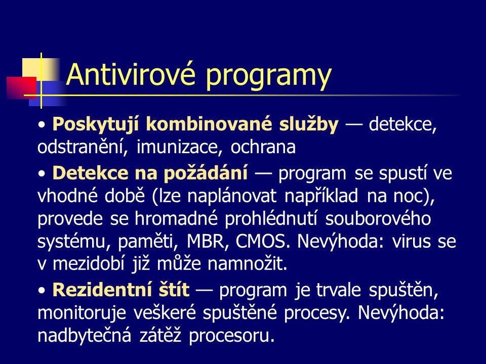 Antivirové programy Poskytují kombinované služby — detekce, odstranění, imunizace, ochrana Detekce na požádání — program se spustí ve vhodné době (lze
