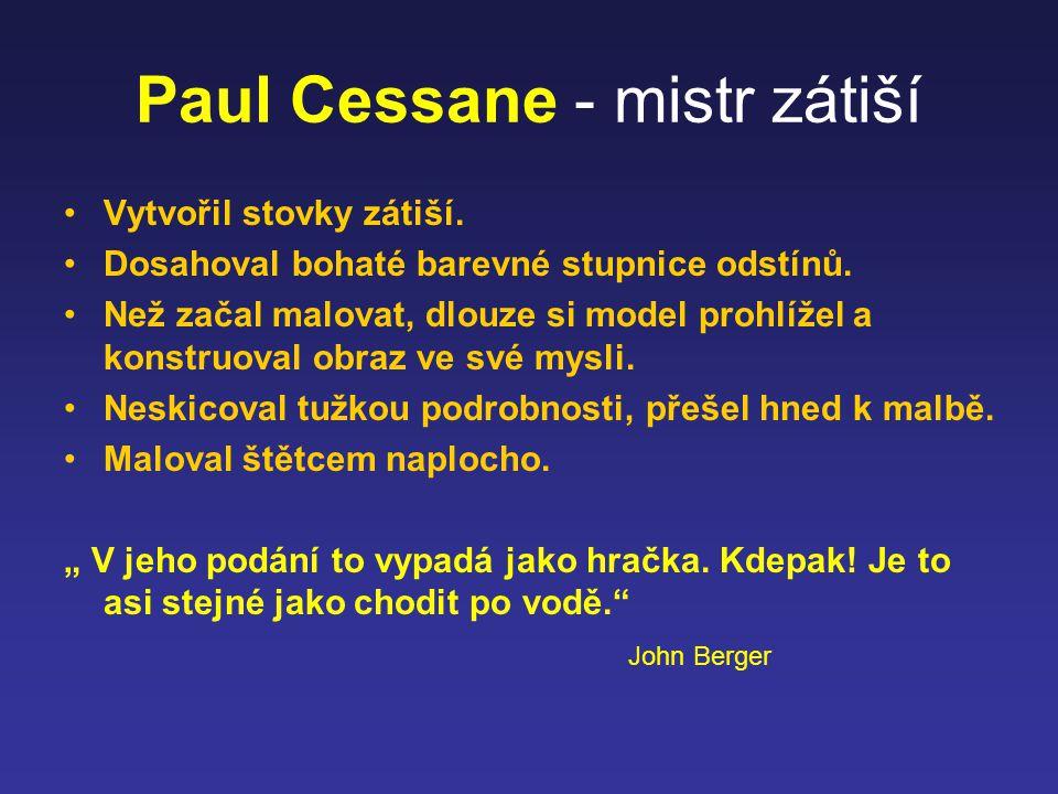 Paul Cessane - mistr zátiší Vytvořil stovky zátiší. Dosahoval bohaté barevné stupnice odstínů. Než začal malovat, dlouze si model prohlížel a konstruo