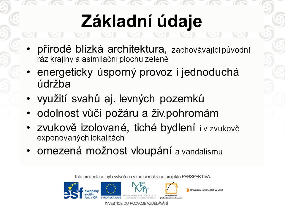 Základní údaje přírodě blízká architektura, zachovávající původní ráz krajiny a asimilační plochu zeleně energeticky úsporný provoz i jednoduchá údržb