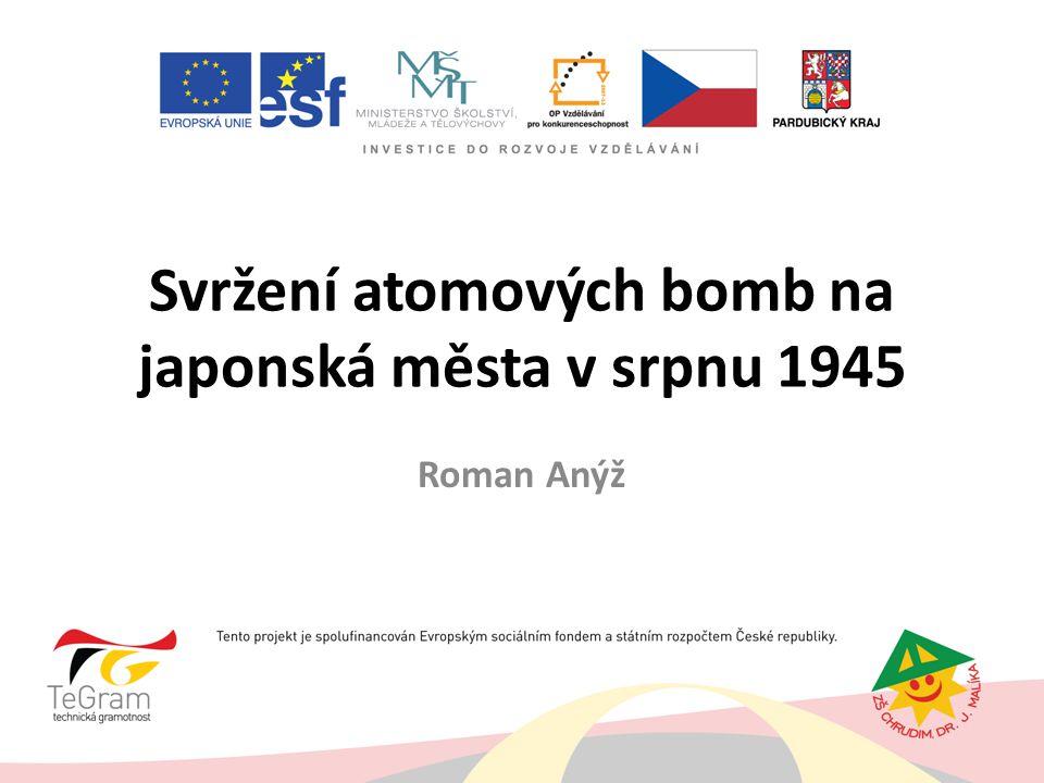 Svržení atomových bomb na japonská města v srpnu 1945 Roman Anýž