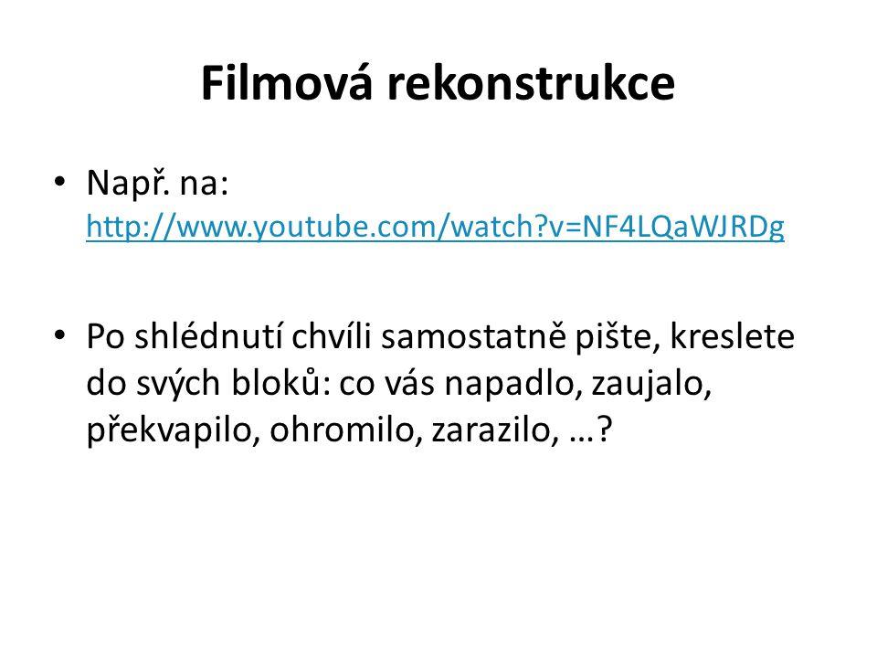 Filmová rekonstrukce Např. na: http://www.youtube.com/watch?v=NF4LQaWJRDg http://www.youtube.com/watch?v=NF4LQaWJRDg Po shlédnutí chvíli samostatně pi