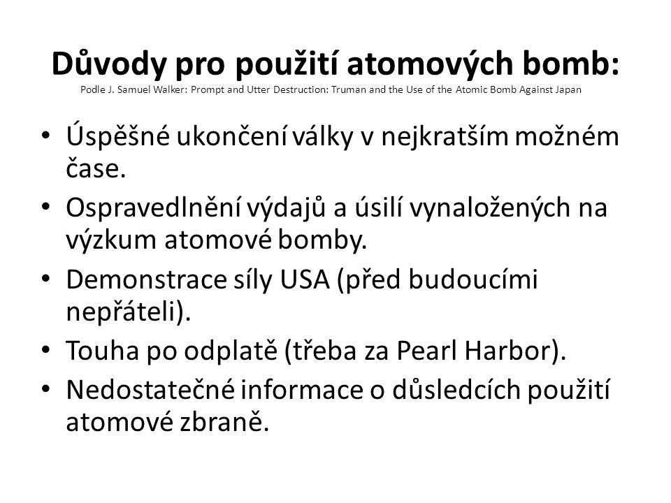 Důvody pro použití atomových bomb: Úspěšné ukončení války v nejkratším možném čase. Ospravedlnění výdajů a úsilí vynaložených na výzkum atomové bomby.