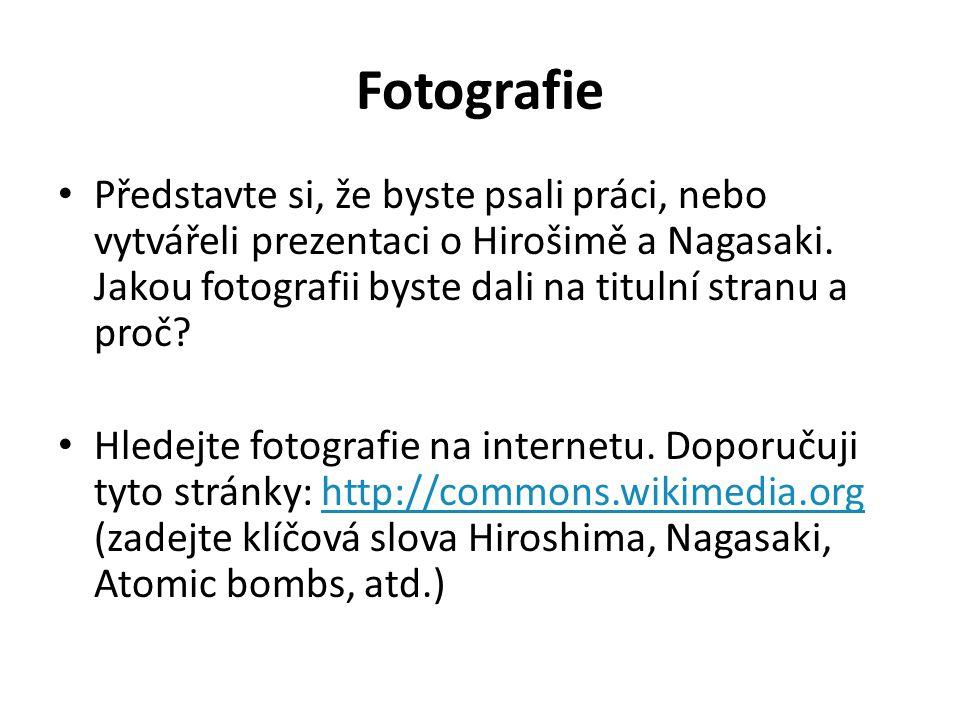 Fotografie Představte si, že byste psali práci, nebo vytvářeli prezentaci o Hirošimě a Nagasaki. Jakou fotografii byste dali na titulní stranu a proč?