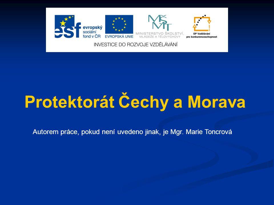 Protektorát Čechy a Morava Autorem práce, pokud není uvedeno jinak, je Mgr. Marie Toncrová