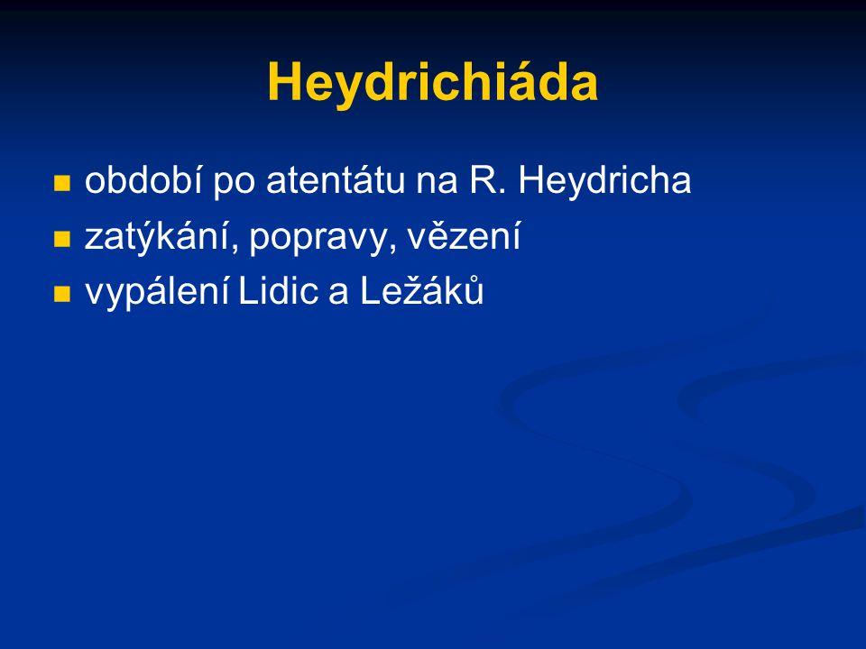 Heydrichiáda období po atentátu na R. Heydricha zatýkání, popravy, vězení vypálení Lidic a Ležáků