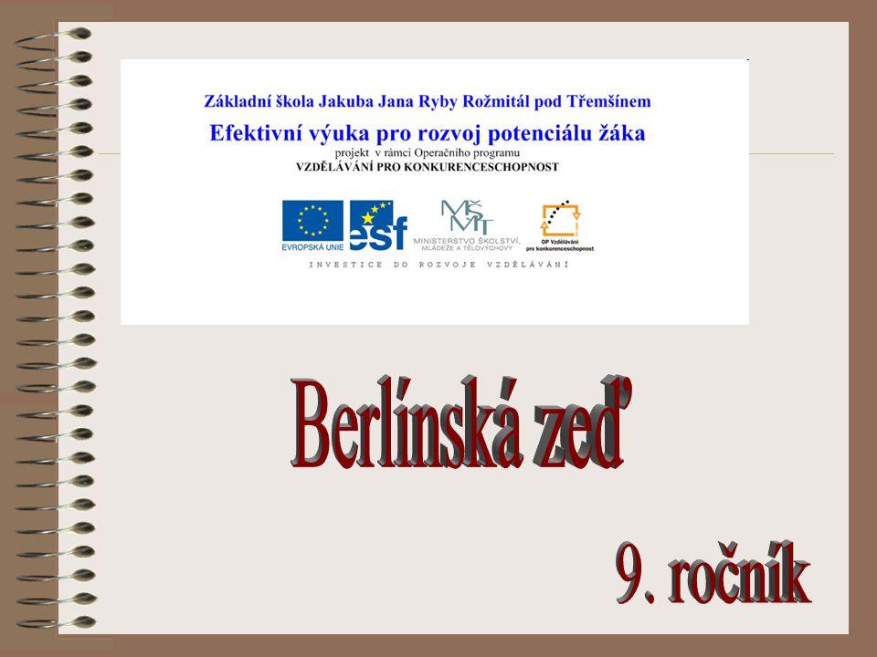 Téma: Berlínská zeď – 9.ročník Použitý software: držitel licence - ZŠ J.