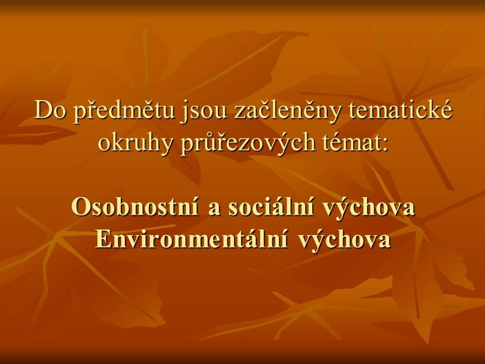 Do předmětu jsou začleněny tematické okruhy průřezových témat: Osobnostní a sociální výchova Environmentální výchova