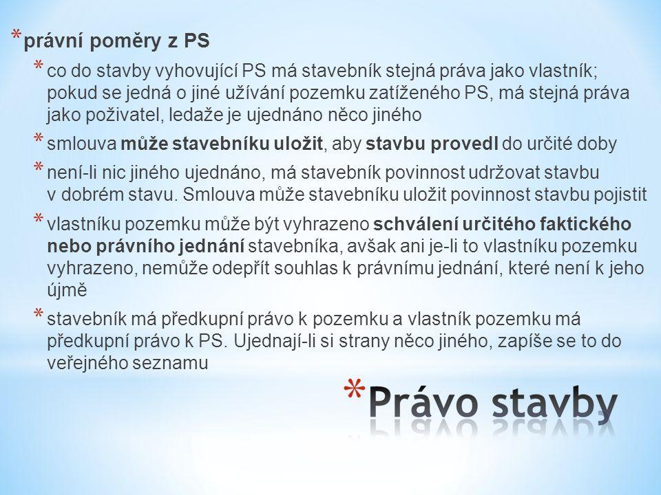 * právní poměry z PS * co do stavby vyhovující PS má stavebník stejná práva jako vlastník; pokud se jedná o jiné užívání pozemku zatíženého PS, má ste