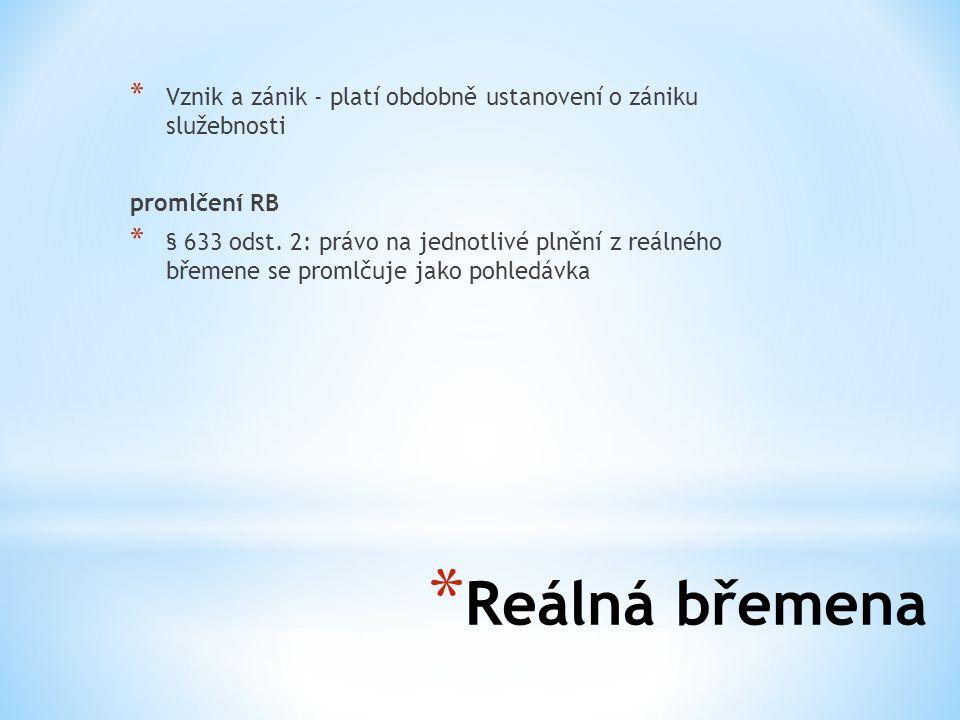 * Vznik a zánik - platí obdobně ustanovení o zániku služebnosti promlčení RB * § 633 odst. 2: právo na jednotlivé plnění z reálného břemene se promlču