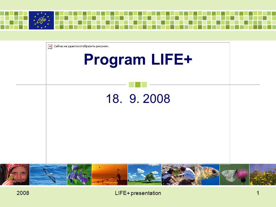 12008LIFE+ presentation1 Program LIFE+ 18. 9. 2008
