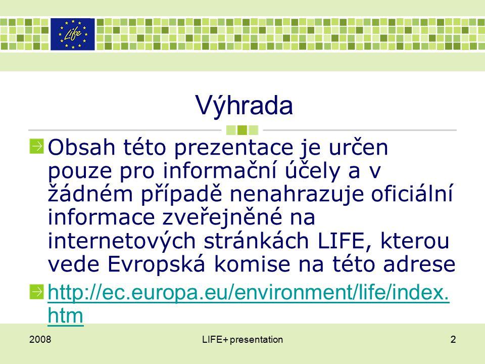 Výhrada Obsah této prezentace je určen pouze pro informační účely a v žádném případě nenahrazuje oficiální informace zveřejněné na internetových stránkách LIFE, kterou vede Evropská komise na této adrese http://ec.europa.eu/environment/life/index.