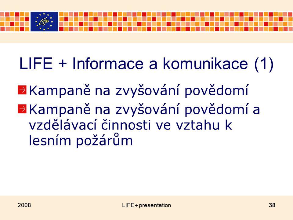 LIFE + Informace a komunikace (1) Kampaně na zvyšování povědomí Kampaně na zvyšování povědomí a vzdělávací činnosti ve vztahu k lesním požárům 2008LIFE+ presentation38