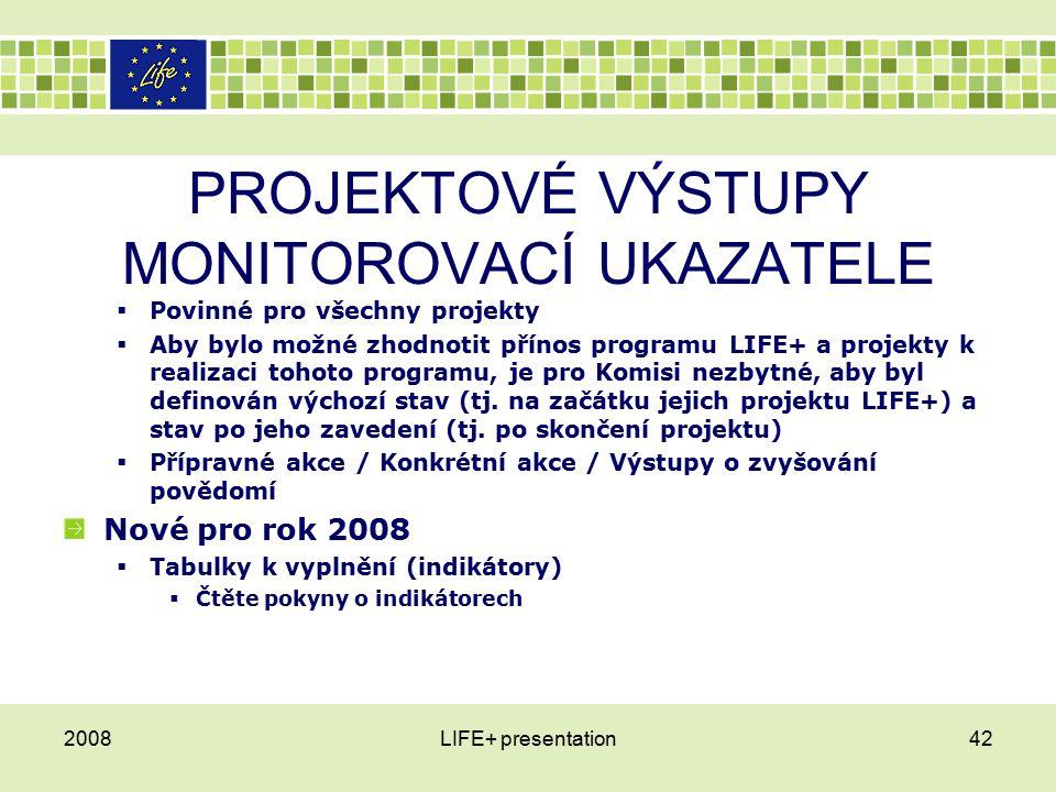 PROJEKTOVÉ VÝSTUPY MONITOROVACÍ UKAZATELE  Povinné pro všechny projekty  Aby bylo možné zhodnotit přínos programu LIFE+ a projekty k realizaci tohoto programu, je pro Komisi nezbytné, aby byl definován výchozí stav (tj.