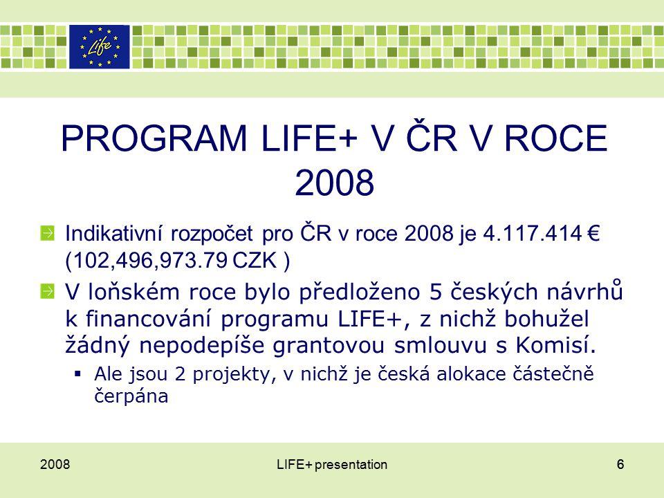 LIFE + Politika a správa životního prostředí (2)  Neměl by zahrnovat:  Akce v rámci výzkumu a technologického vývoje  Studie jež se specificky nevztahují k cíli vytyčenému v návrhu projektu 200837LIFE+ presentation